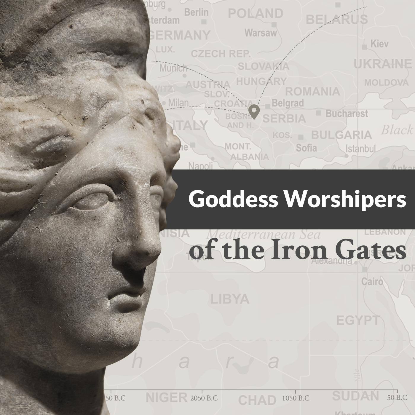 Goddess Worshipers of the Iron Gates