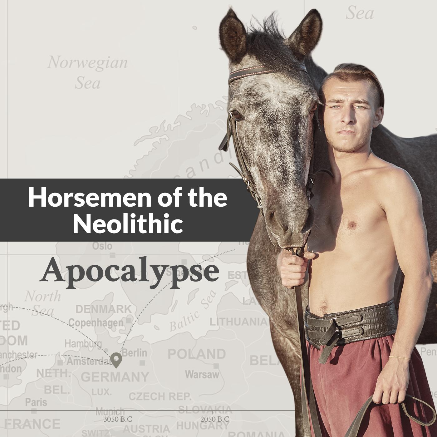 Horsemen of the Neolithic Apocalypse