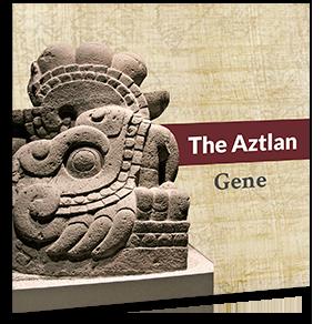 The Aztlan Gene