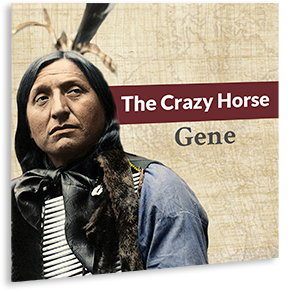 The Crazy Horse Gene