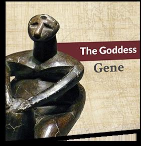 The Goddess Gene